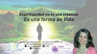 ESPIRITUALIDAD NO ES UNA CREENCIA ES UNA FORMA DE VIDA