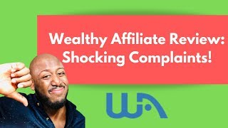 Wealthy Affiliate Review: Shocking WealthyAffiliate.com Complaints