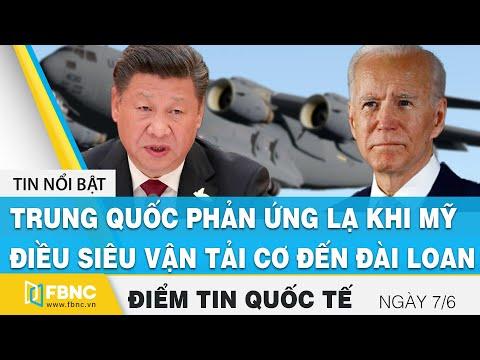 Tin quốc tế nóng nhất ngày 7/6   Trung Quốc phản ứng lạ khi siêu vận tải cơ Mỹ đến Đài Loan   FBNC