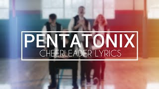 Cheerleader - Pentatonix Lyrics (Official Audio)