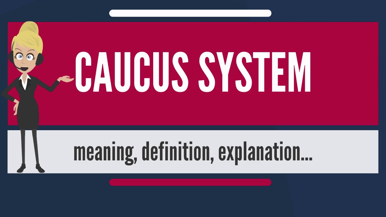what is caucus system? what does caucus system mean? caucus system