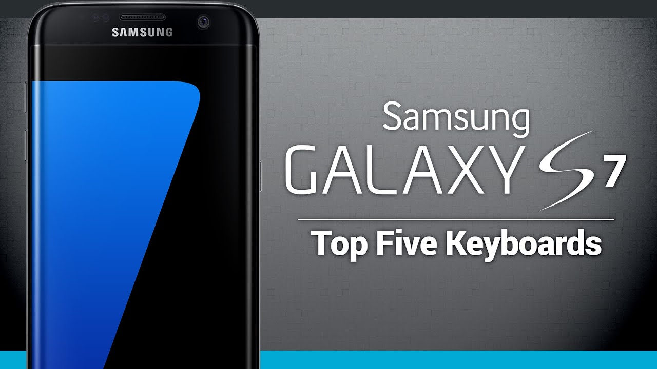 Top Five Keyboards For Galaxy S7 And Galaxy S7 Edge Youtube