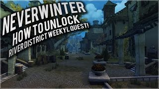 neverwinter how to unlock the river district weekly quest