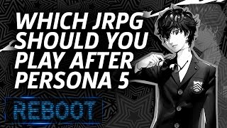 Which Jrpg Should You Play After Persona 5?   Reboot Episode 4.5