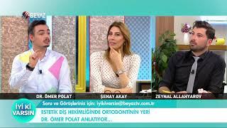 BEYAZ TV İYİ Kİ VARSIN ORTODONTİ UZMANI DR ÖMER POLAT