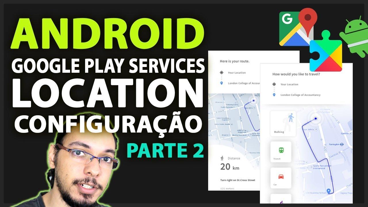 ANDROID: GOOGLE MAPS, LOCALIZAÇÃO E PLAY SERVICES - LATITUDES - PARTE 2