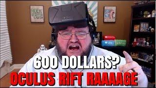 OCULUS RIFT RAGE! 600 DOLLARS?