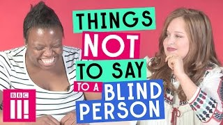 Things Not To Say To A Blind Person