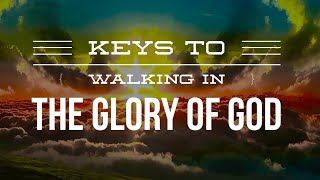 5 Keys to walking in the glory of God