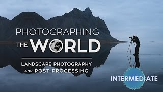 Photographing the World:  Landscape Photography & Post Production with Elia Locardi