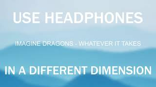 Imagine Dragons - Whatever It Takes (3D Audio)