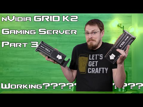 NVidia GRID/Tesla Gaming Server Pt.3... IT WORKS!... Kinda...