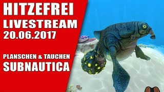 HITZEFREI LIVESTREAM 20.06.2017 - SUBNAUTICA TWITCH GAMEPLAY LET'S PLAY Deutsch German thumbnail