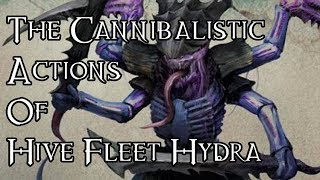 The Cannibalistic Actions Of Hive Fleet Hydra - 40K Theories