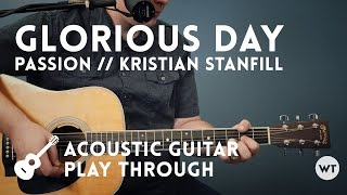 Glorious Day - Acoustic guitar play through - Passion (Kristia…