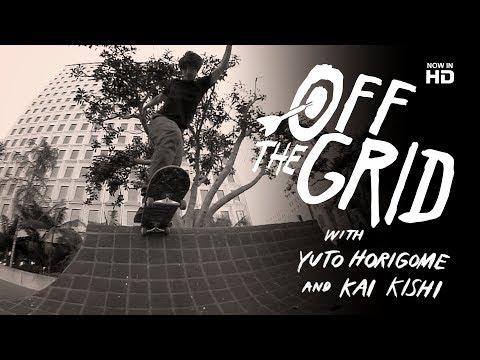 Yuto Horigome & Kai Kishi - Off The Grid