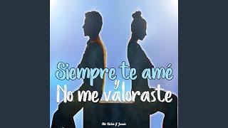 Siempre Te Amé y No Me Valoraste