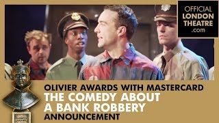 The Comedy About A Bank Robbery announce the 2019 Olivier Award's ticket on-sale