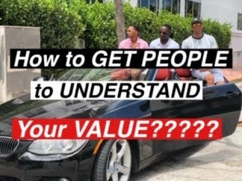 HOW to get PEOPLE to UNDERSTAND your VALUE!!