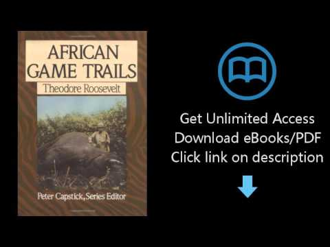 Download African Game Trails: An Account of the African Wanderings of an American Hunter-Natural PDF
