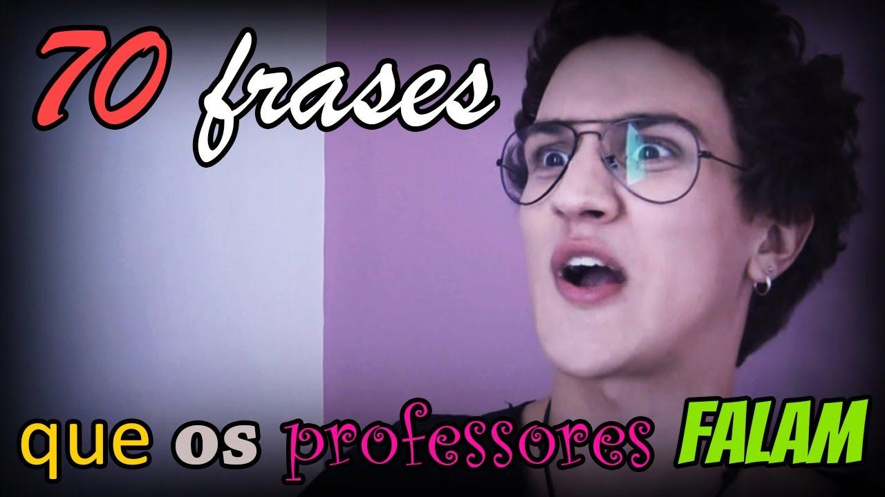 70 Frases Que Os Professores Falam Youtube
