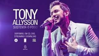 Tony Allysson - Sustenta O Fogo (Comercial)