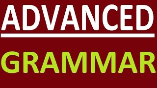 ADVANCED LEVEL - ENGLISH GRAMMAR LESSONS FOR INTERMEDIATE, UPPER-INTERMEDIATE AND ADVANCED