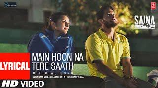 Saina: Main Hoon Na Tere Saath (Lyrical Song) Parineeti Chopra | Amaal Mallik Armaan Malik Kunaal V