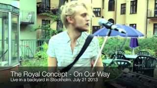 The Royal Concept - On Our Way (Live in a backyard)