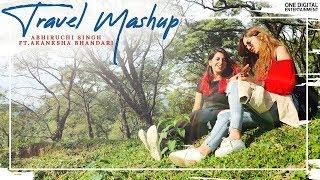 Travel Mashup | Abhiruchi Singh Ft. Akanksha Bhandari