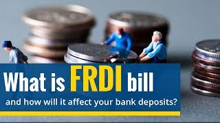 What is FRDI bill and how will it affect your bank deposits?