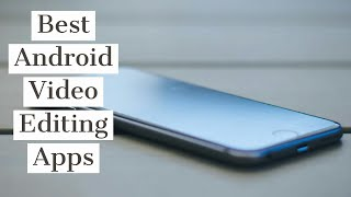 Powerful video editing android apps