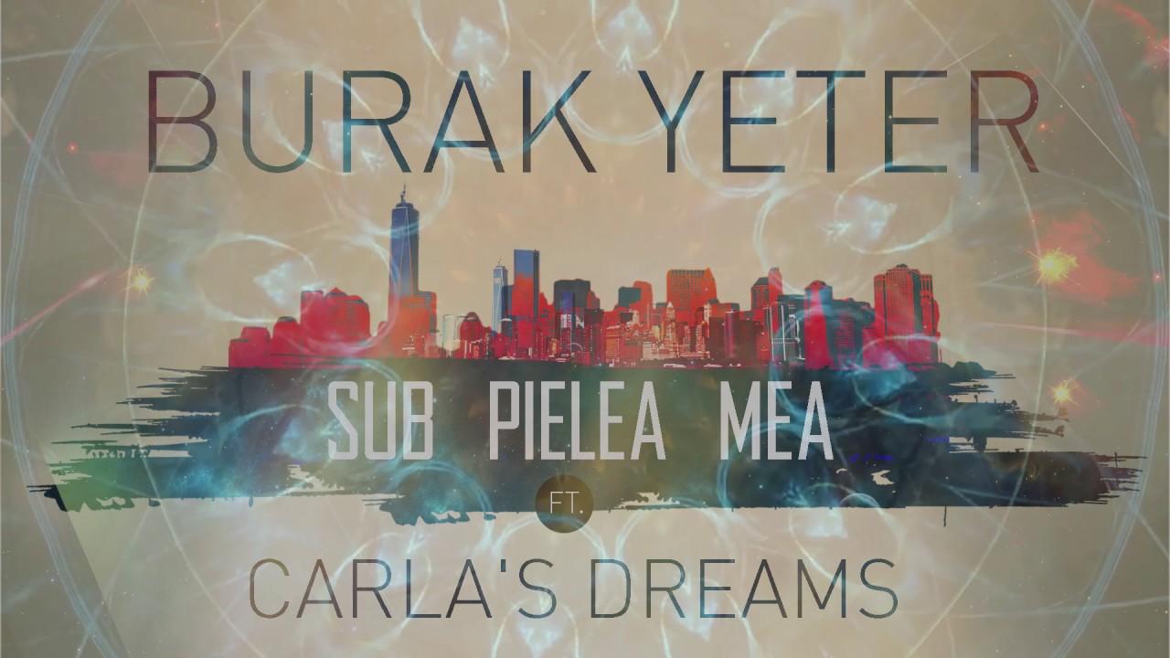 Burak Yeter - Sub Pielea Mea Ft.Carla's Dreams