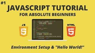 "JavaScript For Beginners #1 - Environment Setup and ""Hello World!"""
