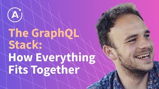 Sashko Stubailo - The GraphQL Stack: How everything fits together