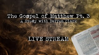 The Gospel of Matthew Pt.3 - A study with Darren Clark - Live Stream - The Hell Project