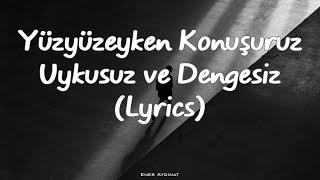 Yüzyüzeyken Konuşuruz - Uykusuz ve Dengesiz (Lyrics)