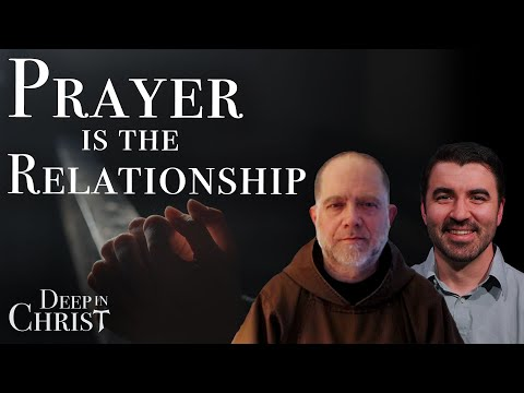 Prayer is the Relationship - Deep in Christ, Episode 13