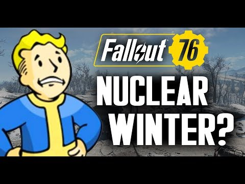Fallout 76 - Possible Nuclear Winter?...