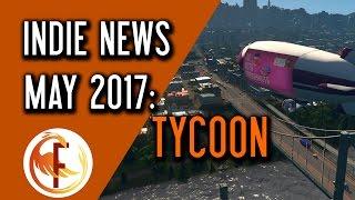 Indie Game News: Tycoon News - May 2017