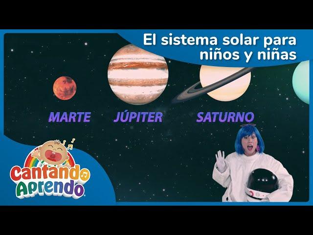 El sistema solar para niños y niñas |Aprende los planetas |Cantando Aprendo