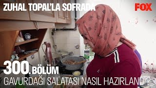 Gavurdağı salatası nasıl hazırlandı? Zuhal Topal'la Sofrada 300. Bölüm