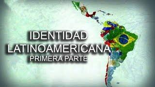 Identidad latinoamericana - Primera parte