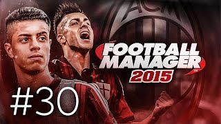 FOOTBALL MANAGER 2015 LET'S PLAY | A.C. Milan #30 | Don't Need