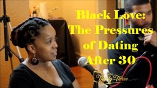 Black Love: The Pressures of Dating after 30 for Men Vs. Women...