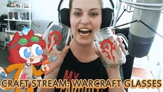 WARCRAFT DRINKING GLASSES! [Swords & Stitches Stream]