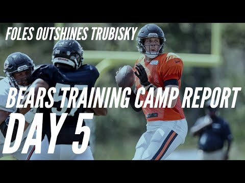 Bears Training Camp Report Day 5: Foles Outshines Trubisky     Chicago Bears News