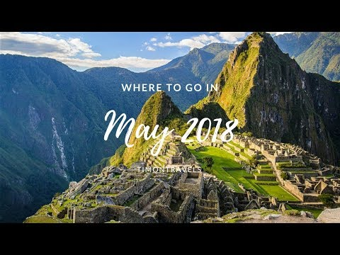 Where to go in May 2018 | Top Travel Destinations