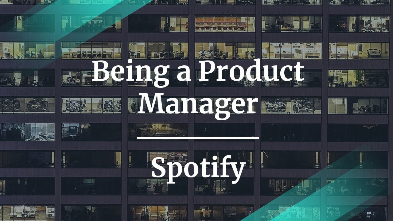 How to Navigate Being a Product Manager by Spotify PM
