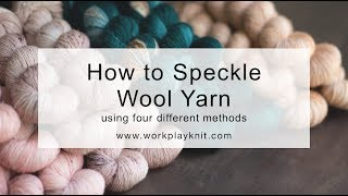 How to Speckle Wool Yarn | Four Methods
